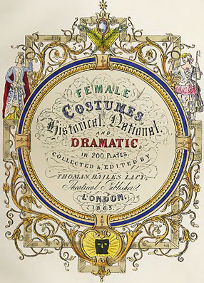 Female Costumes (London. 1865). Collected and Edited by Thomas Hailes Lacy